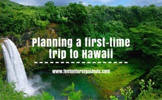 Planning a first -time trip to Hawaii: www.feetonforeignlands.com