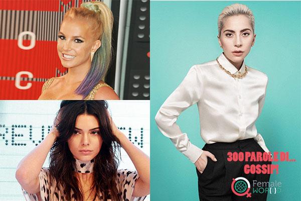 300 parole di Gossip: Britney Spears, Lady Gaga e Kendall Jenner reginette della settimana