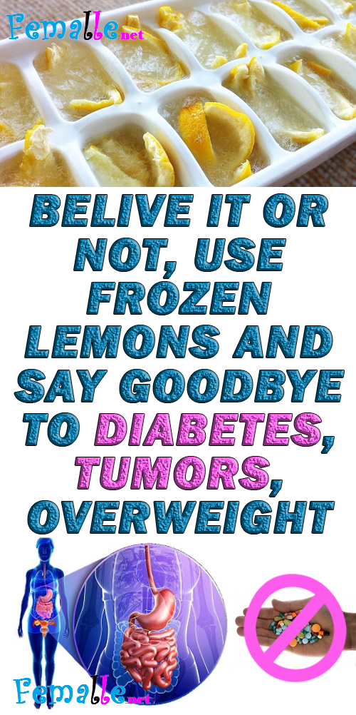 Belive It Or Not, Use Frozen Lemons And Say Goodbye To Diabetes, Tumors, Overweight