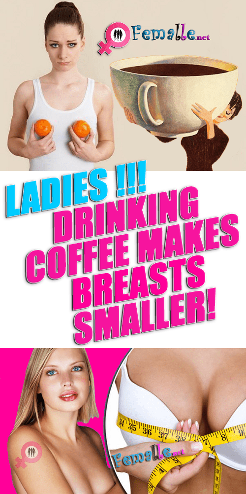 Ladies Drinking Coffee makes Breasts Smaller!