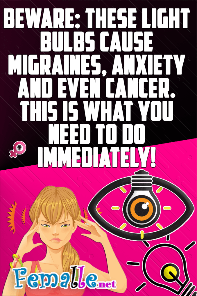 Beware: These Light Bulbs Cause Migraines, Anxiety and Even Cancer. This is What You Need To do Immediately!