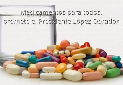 Anuncia AMLO medicamentos para todos