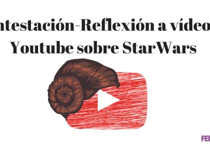 Contestación-Reflexión a vídeo de Youtube sobre StarWars