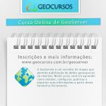 Curso Online de GeoServer em abril, com inscrições abertas!