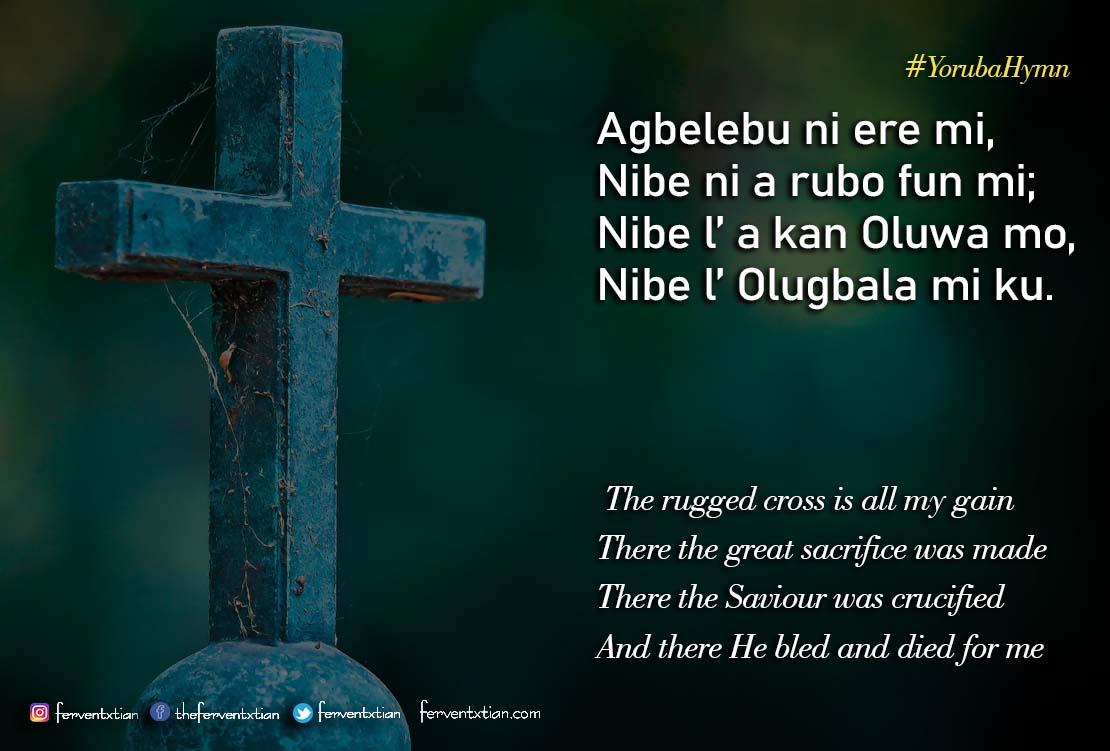 Yoruba Hymn: Agbelebu ni ere mi –  The rugged cross is all my gain