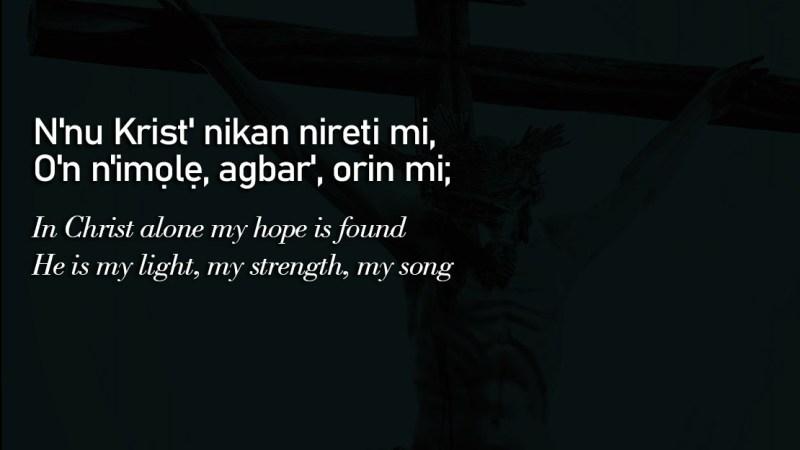 Yoruba Hymn: N'nu Krist' Nikan – In Christ Alone