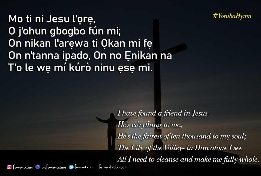 Yoruba Hymn: Mo ti ni Jesu l'ọrẹ, O j'ohun gbogbo fún mi – I have found a friend in Jesus