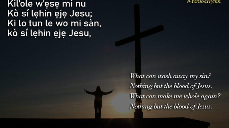 Yoruba Hymn: Kil'ole w'ẹsẹ mi nu – What can wash away my sins