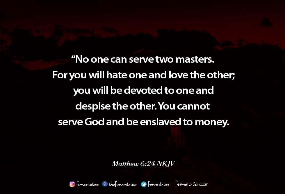 Word of the day: Matthew 6 vs 24 – You can't Serve Two Masters