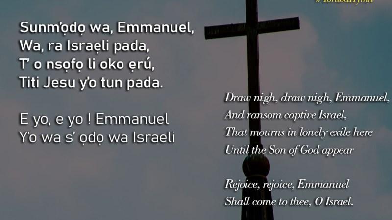 Yoruba Hymn: Sunm'ọdọ wa Emmanuel – Draw nigh draw nigh Emmanuel