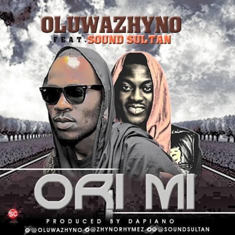Oluwazhyno Ft. Sound Sultan – Ori Mi (Prod. Dapiano)