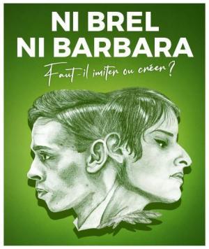 Ni Brel Ni Barbara - Faut-il imiter ou créer ? - Programme & billetterie du  festival OFF d'Avignon 2021