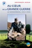 Jagielski Jean-François, Au coeur de la Grande Guerre : le Soissonnais, 1914-1935