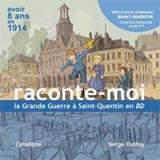 Celadone / Serge Dutfoy, Raconte-moi la Grande Guerre à Saint-Quentin