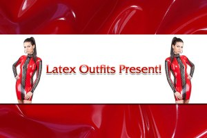 Latex Outfits Present!