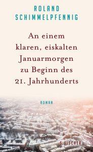 """""""An einem klaren, eiskalten Januarmorgen zu Beginn des 21. Jahrhunderts"""". Der erste Roman des Dramatikers Roland Schimmelpfennig"""