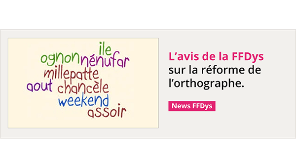 Avis FFDys sur reforme orthographe