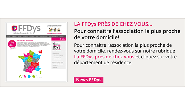 La FFDys près de chez vous... une rubrique pour connaître l'association la plus proche de votre domicile!