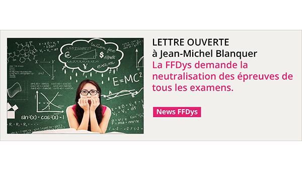 Lettre ouverte à Jean-Michel Blanquer : la FFDys demande la neutralisation des épreuves de tous les examens.
