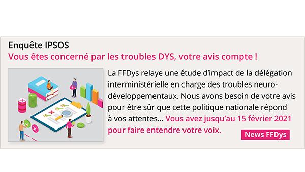 Enquête IPSOS - Vous êtes concerné par les troubles DYS, votre avis compte !