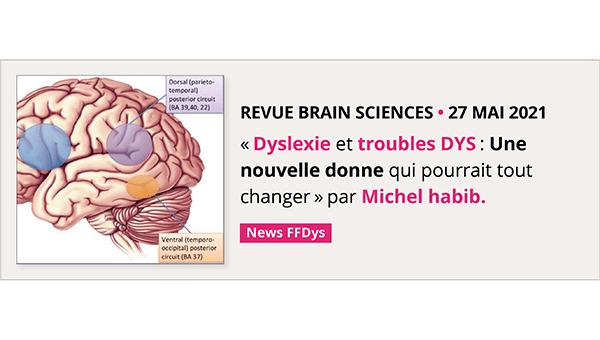 REVUE BRAIN Sciences • 27 Mai 2021 Dyslexie, la nouvelle donne par Michel habib