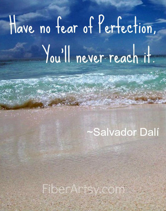 Have no fear of perfection, Quote, Fiberartsy.com