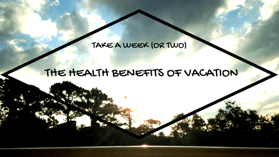 The health benefits of vacation