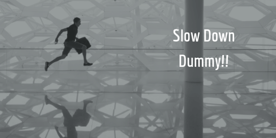 Slow down dummy!