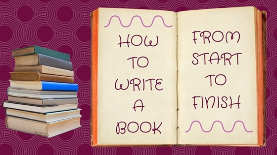 how to write a book from start to finish