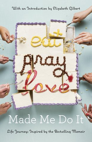 Eat Pray Love Made Me Do It by Elizabeth Gilbert