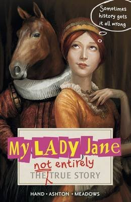 My Lady Jane (the not entire true story) by Cynthia Hand, Brodi Ashton and Jodi Meadows