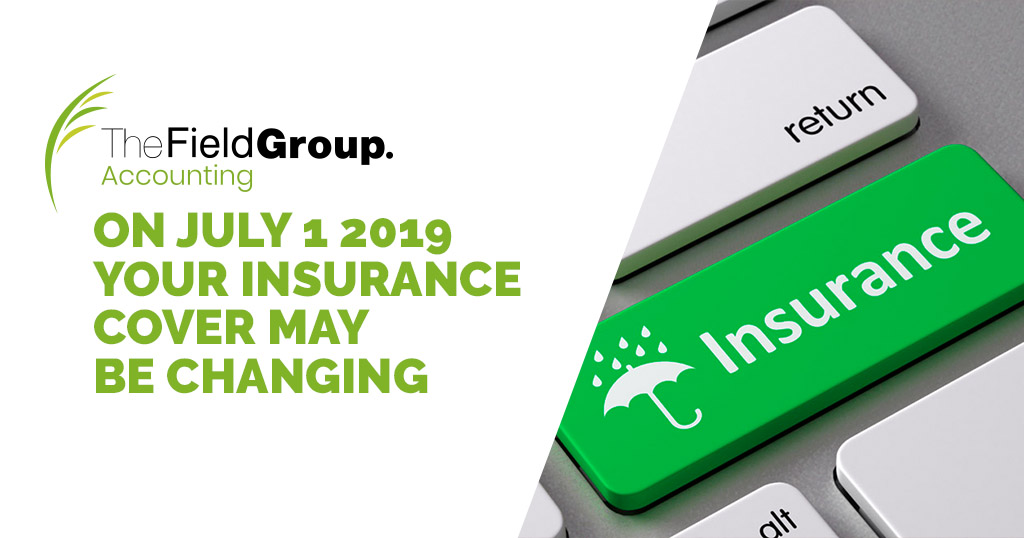 On 1 July 2019 Your Insurance Cover May Be Changing  The
