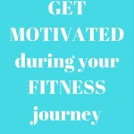 7 Ways to Get Motivated During Your Fitness Journey