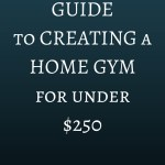 The Ultimate Guide to Creating a Home Gym for Under $250