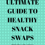 The Ultimate Guide to Healthy Snack Swaps