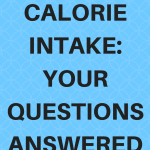 Daily Calorie Intake- Your Questions Answered