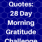 Gratitude Quotes: 28 Day Morning Gratitude Challenge