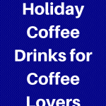 Healthy Holiday Coffee Drinks for Coffee Lovers
