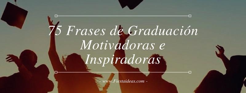 75 Frases De Graduación Super Motivadoras E Inspiradoras
