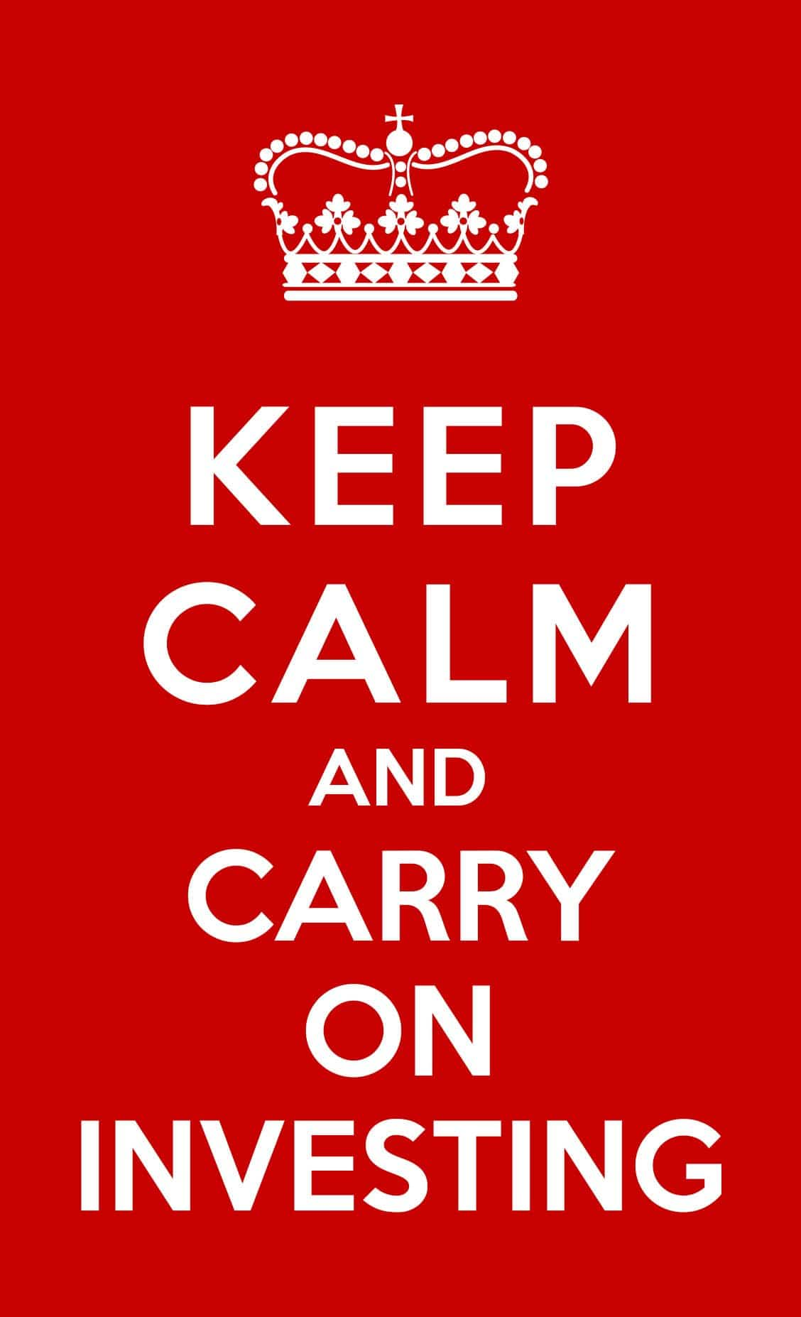 Keep Calm and Carry On INVESTING