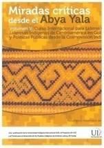 Miradas Críticas desde el Abya Yala, Volumen V: Curso Internacional para Líderes y Lideresas Indígenas de Centroamérica en Gobernabilidad y Políticas Públicas desde la Cosmovisión Indígena.