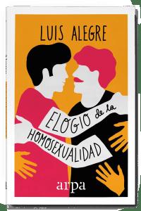 """""""Elogio de la homosexualidad"""", de Luis Alegre, editado por Arpa."""
