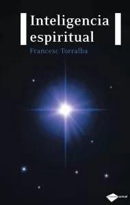 """En """"Inteligencia espiritual"""", editado por Plataforma, Torralba explica que todos los seres humanos tenemos necesidades de orden espiritual: la felicidad, el bienestar, la cultural... y debemos satisfacerlas."""