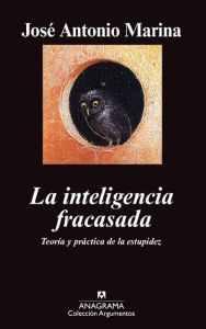 """""""La inteligencia fracasada"""", de José Antonio Marina, editado por Anagrama."""