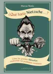"""""""¿Qué haría Nietzsche...?"""". Y Kant y Voltaire y De Beauvoir y Bentham... Larousse los pone a tu disposición pra resolver problemas cotidianos."""