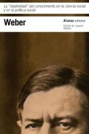 """La """"objetividad"""" del conocimiento en la ciencia social y en la política social, de Max Weber, editado por Alianza."""