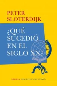 """El último libro de Peter Sloterdijk publicado en Siruela """"¿Qué sucedio en el siglo XX?"""". Traducción de Isidoro Reguera."""