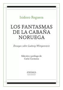"""Aparte de traducciones, Reguera tiene una ingente producción propia sobre los autores que más le han interesado. """"Los fantasmas de la cabaña noruega"""", editado por Athenaica, reúne ensayos sobre Wittgenstein."""