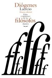"""""""Vidas y opiniones de los filósofos ilustres"""", de Diógenes Laercio. Alianza Editorial."""