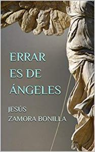 """""""Errar es de ángeles"""", de Jesús Zamora Bonilla, fue finalista del premio La novela ha sido finalista en la edición de 2018 del premio Fernando Lara de novela."""